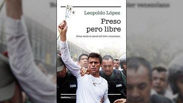 Preso pero libre, el libro del líder opositor venezolano Leopoldo López